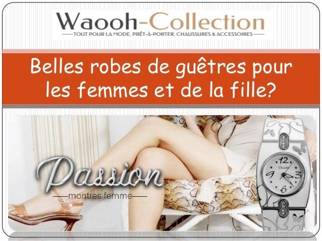 Belles robes de guêtres pour les femmes et de la fille?