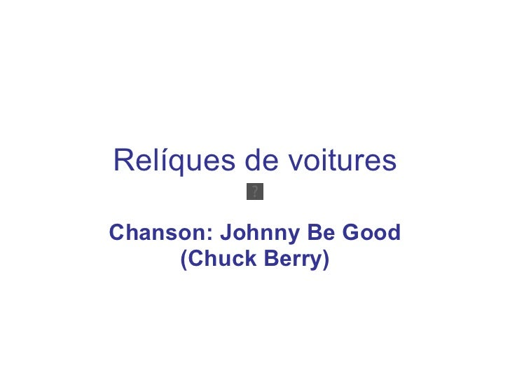 Relíques de voitures Chanson: Johnny Be Good (Chuck Berry)