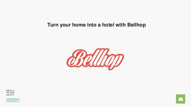 Turn your home into a hotel with Bellhop Bellhop.co Pitch deck Sep 2013 hello@bellhop.co http://bellhop.co