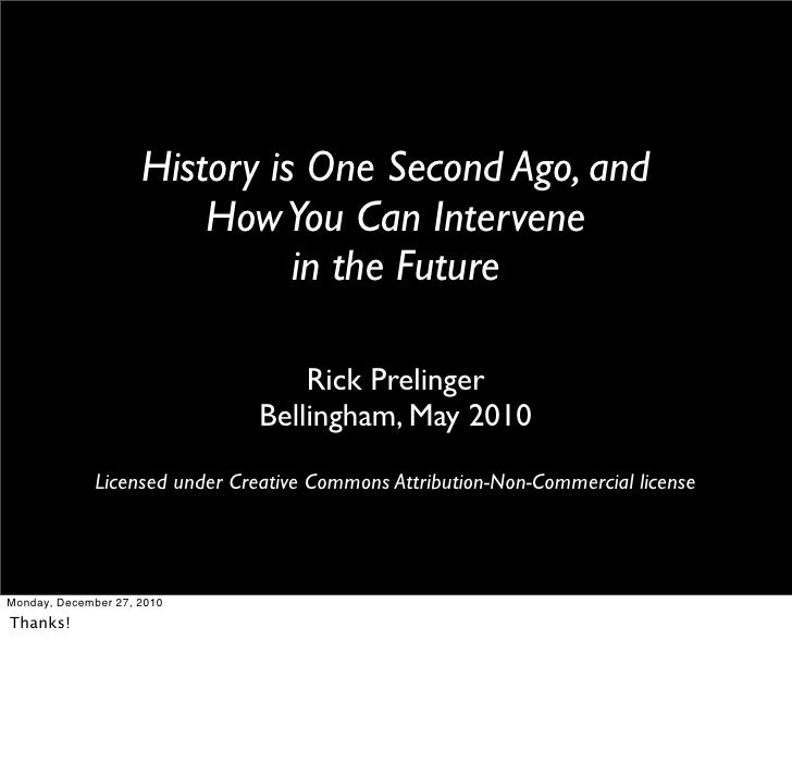 History is One Second Ago, and                         How You Can Intervene                               in the Future  ...