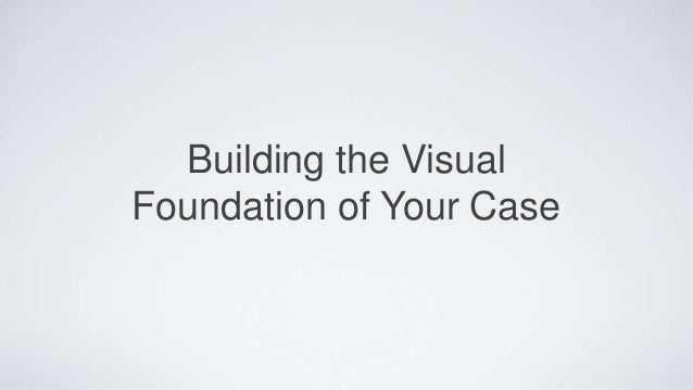 Building the Visual Foundation of Your Case