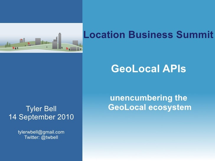 GeoLocal APIs unencumbering the  GeoLocal ecosystem Tyler Bell 14 September 2010 [email_address] Twitter: @twbell