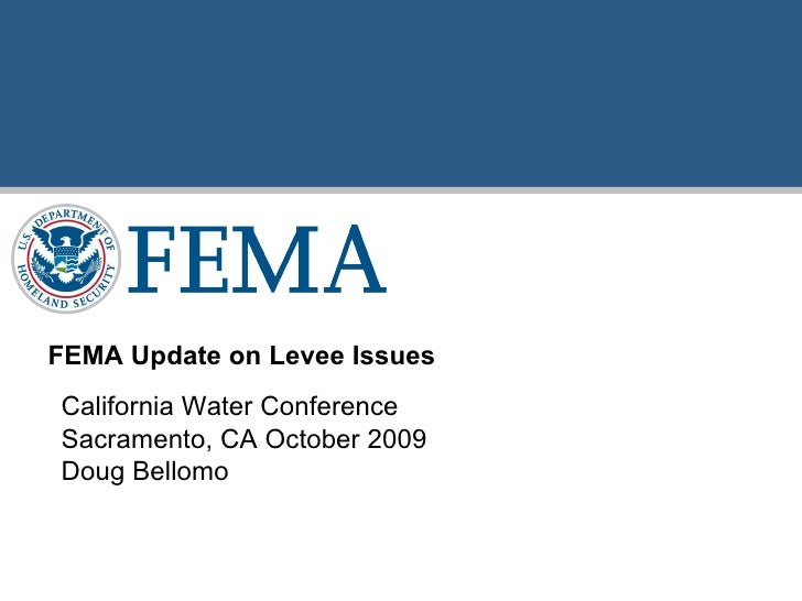 California Water Conference Sacramento, CA October 2009 Doug Bellomo FEMA Update on Levee Issues