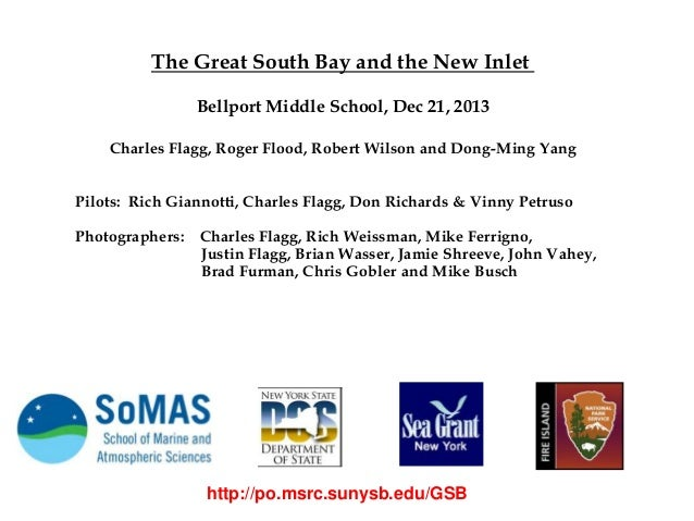 The Great South Bay and the New Inlet Bellport Middle School, Dec 21, 2013 Charles Flagg, Roger Flood, Robert Wilson and D...