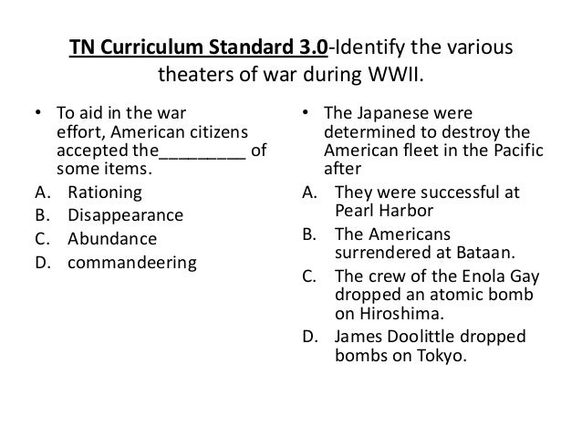 TN Curriculum Standard 3.0-Identify the varioustheaters of war during WWII.• To aid in the wareffort, American citizensacc...