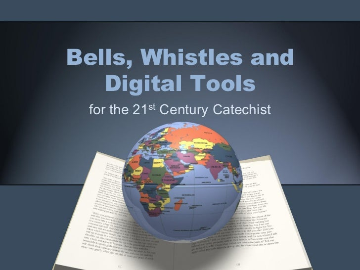 Bells, Whistles and   Digital Tools for the 21st Century Catechist