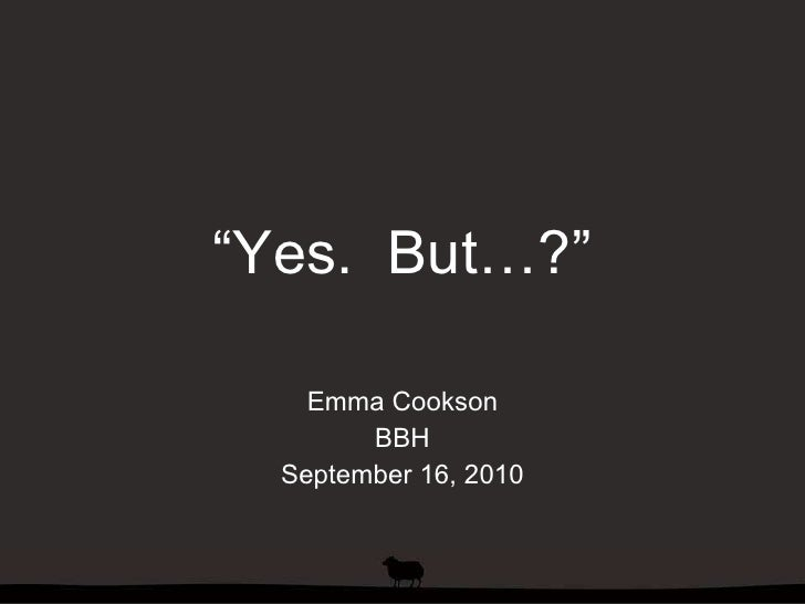 """""""Yes. But..."""" (a presentation by Emma Cookson)"""