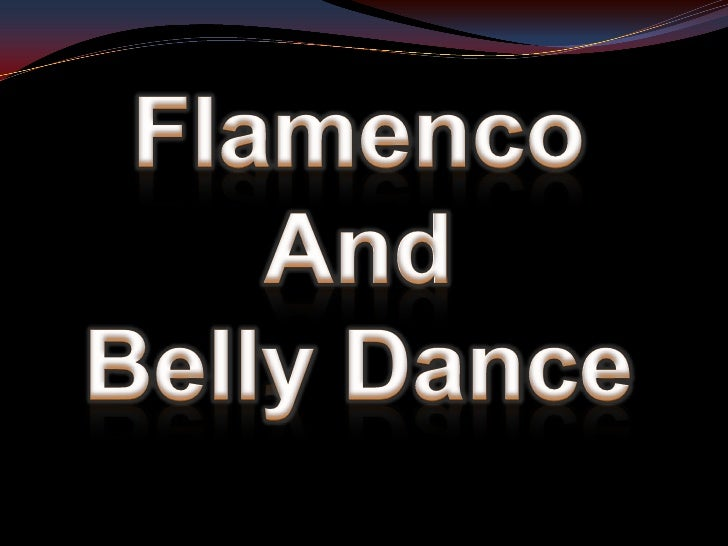 Flamenco <br />And<br />Belly Dance<br />
