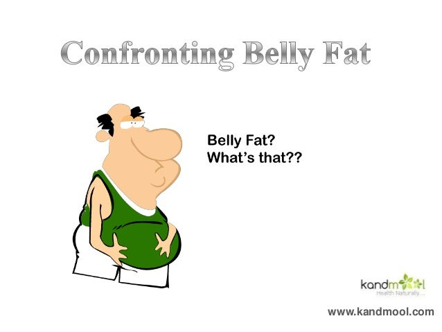 Confronting Belly fat
