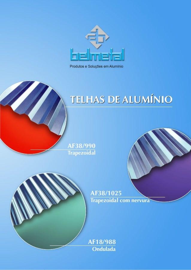 TELHAS DE ALUMÍNIOTELHAS DE ALUMÍNIO AF38/990 Trapezoidal AF38/1025 Trapezoidal com nervura AF18/988 Ondulada