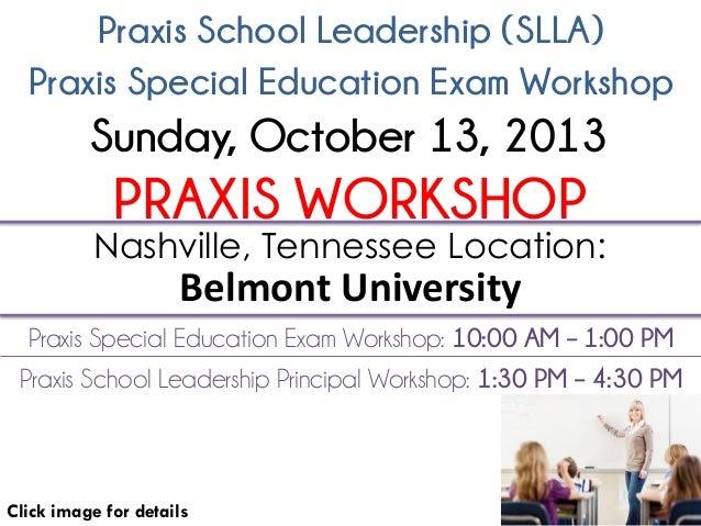 Praxis School Leadership (SLLA) Click image for details Nashville, Tennessee Location: Belmont University Sunday, October ...
