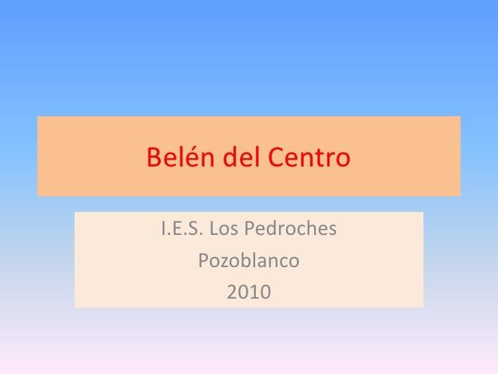 Belén del Centro<br />I.E.S. Los Pedroches<br />Pozoblanco<br />2010<br />