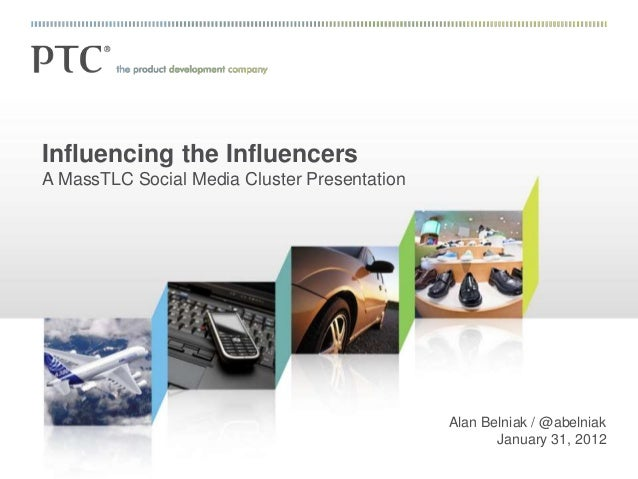Influencing the Influencers A MassTLC Social Media Cluster Presentation Alan Belniak / @abelniak January 31, 2012