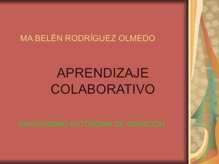 MA BELÉN RODRÍGUEZ OLMEDO APRENDIZAJE COLABORATIVO UNIVERSIDAD AUTÓNOMA DE ASUNCIÓN