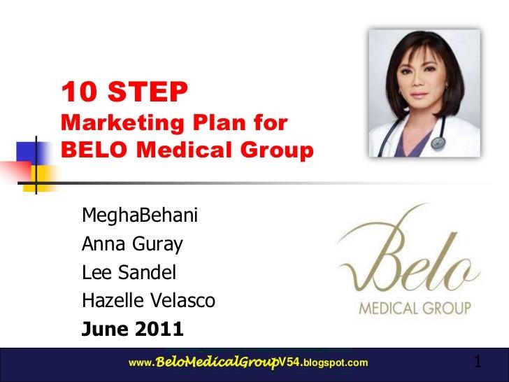1<br />10 STEP Marketing Plan for BELO Medical Group<br />MeghaBehani<br />Anna Guray<br />Lee Sandel<br />Hazelle Velasco...