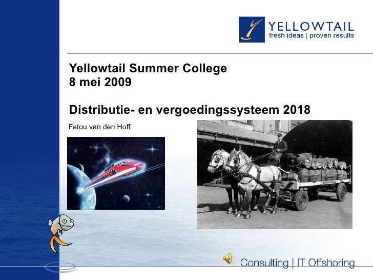 Yellowtail Summer College  8 mei 2009  Distributie- en vergoedingssysteem 2018 Fatou van den Hoff