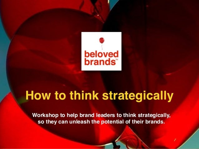 Workshop to help brand leaders to Think Strategically, so they can focus their marketing efforts and unleash the potential...