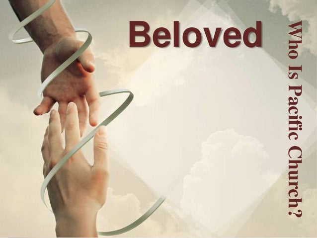 Who Is Pacific Church?Beloved