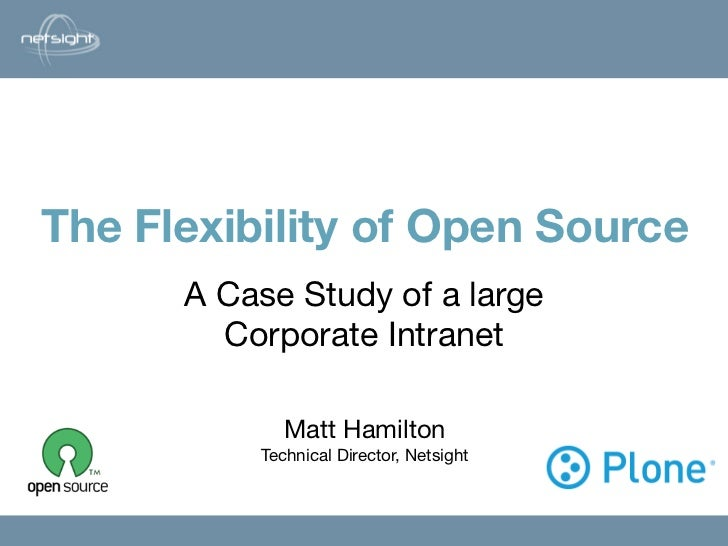 The Flexibility of Open Source                   Matt Hamilton        A Case Study of a large         Corporate Intranet  ...
