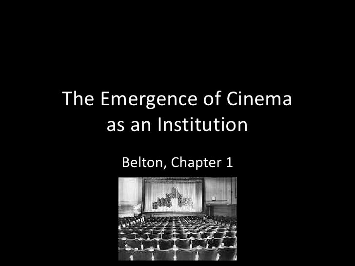 The Emergence of Cinema     as an Institution     Belton, Chapter 1