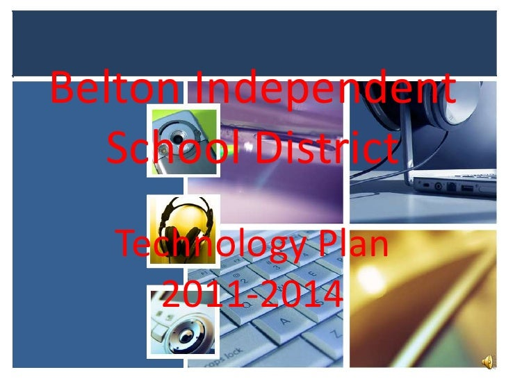 Belton Independent  School District  Technology Plan    2011-2014