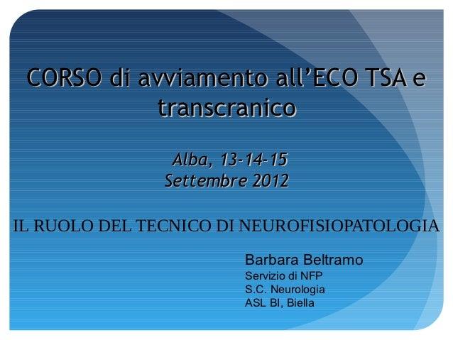 CORSO di avviamento all'ECO TSA e           transcranico                Alba, 13-14-15               Settembre 2012IL RUOL...