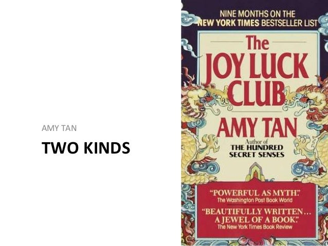 two kinds thesis Get an answer for 'in addressing amy tan's two kinds, from her novel the joy luck club, please provide ideas for a thesis statement for this short story ' and find.