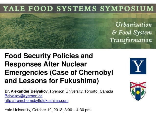Food Security Policies and Responses After Nuclear Emergencies (Case of Chernobyl and Lessons for Fukushima) Dr. Alexander...