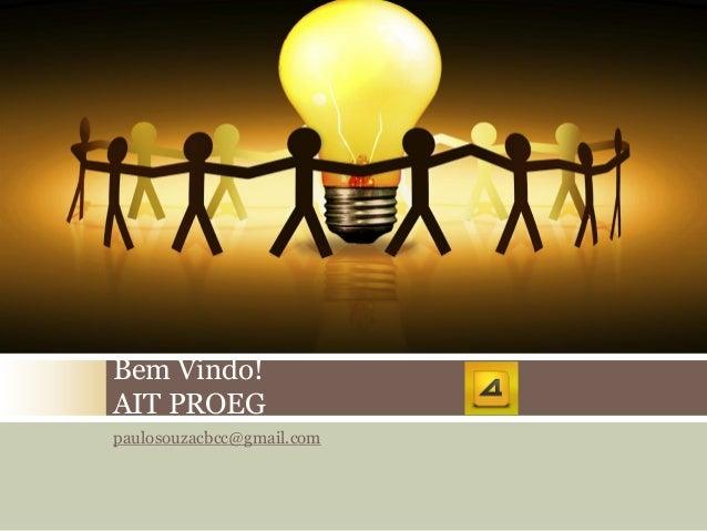 paulosouzacbcc@gmail.com Bem Vindo! AIT PROEG