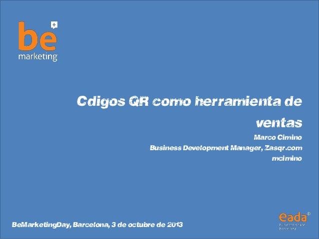 Códigos QR como herramienta de ventas Marco Cimino Business Development Manager, Zasqr.com @mcimino #BeMarketingDay, Barce...