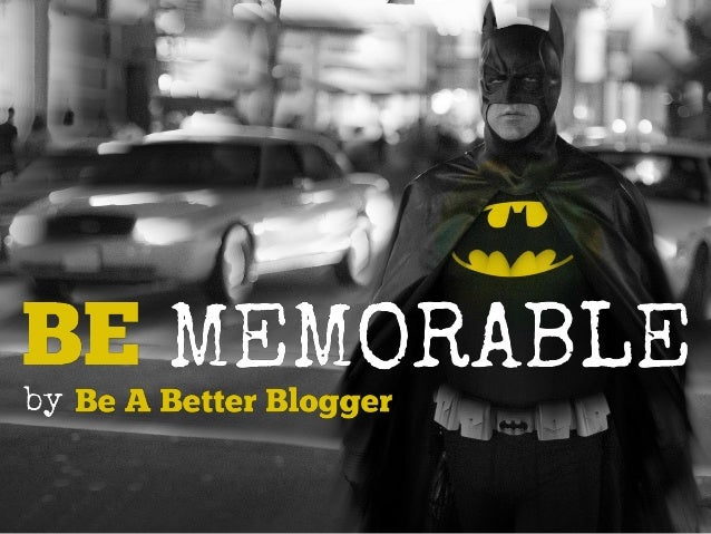 Be Memorable: How-to for Bloggers