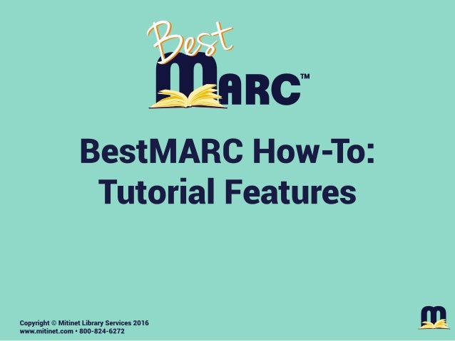 BestMARC How-To: Tutorial Features Mitinet Library Services www.mitinet.com 800-824-6272