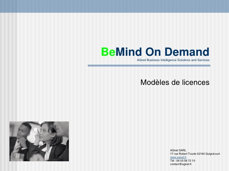 Be Mind On Demand AGnet Business Intelligence Solutions and Services Modèles de licences AGnet SARL 17 rue Robert Tourte 0...