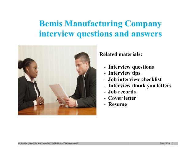 Bemis Manufacturing Company interview questions and answers Related materials: - Interview questions - Interview tips - Jo...