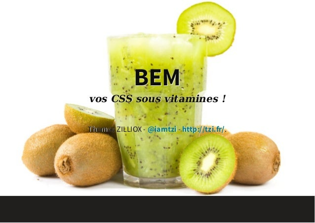 BEMBEM vos CSS sous vitamines !vos CSS sous vitamines ! Thomas ZILLIOX -Thomas ZILLIOX - @iamtzi@iamtzi -- http://tzi.fr/h...