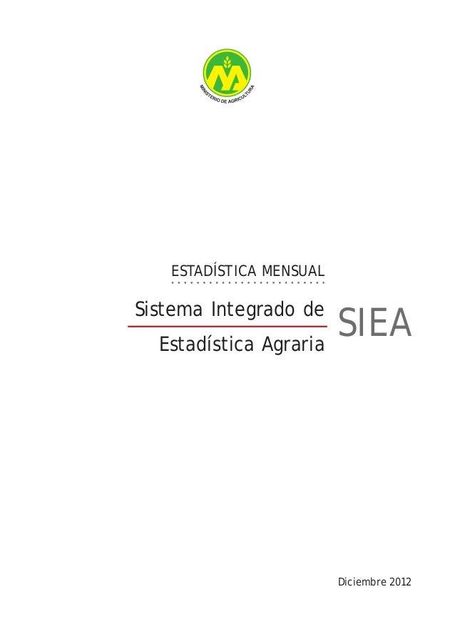 ESTADÍSTICA MENSUAL Diciembre 2012 Sistema Integrado de Estadística Agraria SIEA