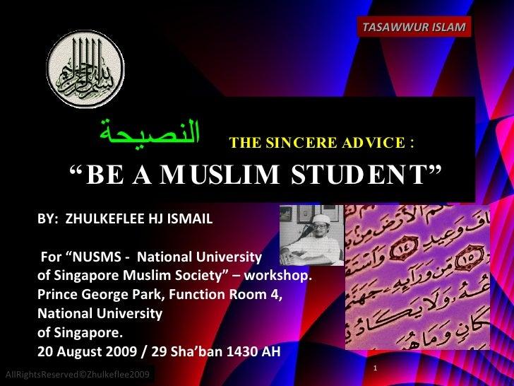 """النصيحة   THE SINCERE ADVICE : """"BE A MUSLIM STUDENT"""" BY:  ZHULKEFLEE HJ ISMAIL For """"NUSMS -  National University  of Singa..."""