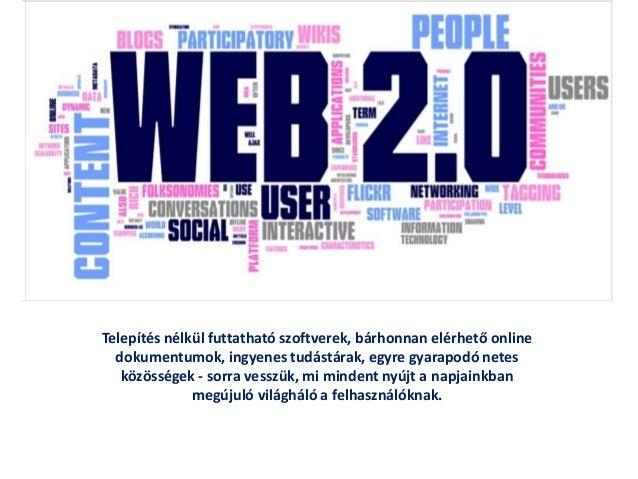 Telepítés nélkül futtatható szoftverek, bárhonnan elérhető online dokumentumok, ingyenes tudástárak, egyre gyarapodó netes...