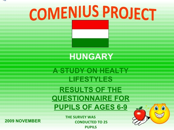 A STUDY ON HEALTY LIFESTYLES RESULTS OF THE QUESTIONNAIRE FOR PUPILS OF AGES  6-9 HUNGARY THE SURVEY WAS  CONDUCTED TO  25...