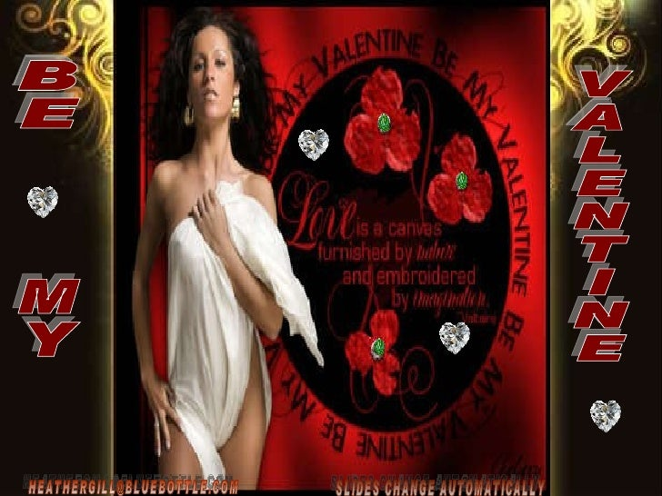BE MY VALENTINE [email_address] [email_address] SLIDES CHANGE AUTOMATICALLY