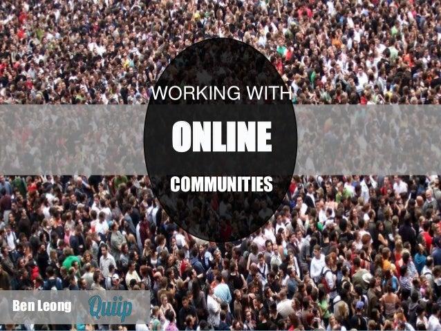 COMMUNITIES WORKING WITH ONLINE Ben Leong