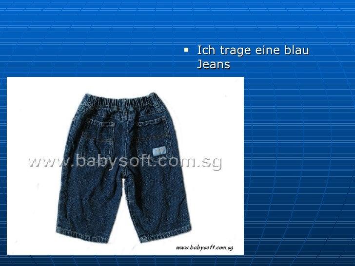 <ul><li>Ich trage eine blau Jeans  </li></ul>