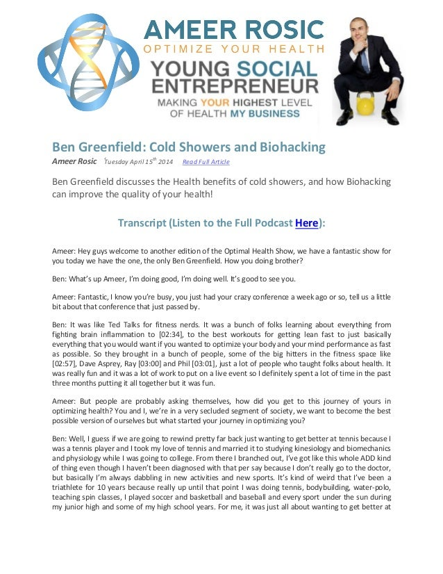 Ben Greenfield: Cold Showers and Biohacking Ameer Rosic ֬Tuesday April 15 th 2014 Read Full Article Ben Greenfield discuss...