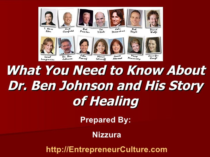 What You Need to Know About Dr. Ben Johnson and His Story of Healing Prepared By:  Nizzura http://EntrepreneurCulture.com