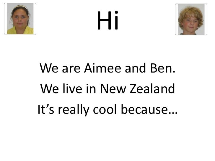 Hi<br />We are Aimee and Ben.<br />We live in New Zealand<br />It's really cool because…<br />