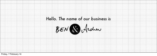Hello. The name of our business is  Friday, 7 February 14