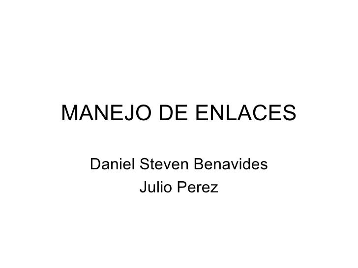 MANEJO DE ENLACES Daniel Steven Benavides Julio Perez