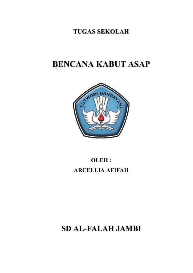 TUGAS SEKOLAHTUGAS SEKOLAHBENCANA KABUT ASAPBENCANA KABUT ASAPOLEH :OLEH :ARCELLIA AFIFAHARCELLIA AFIFAHSD AL-FALAH JAMBIS...