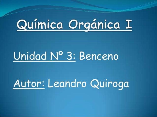 Unidad Nº 3: BencenoAutor: Leandro Quiroga
