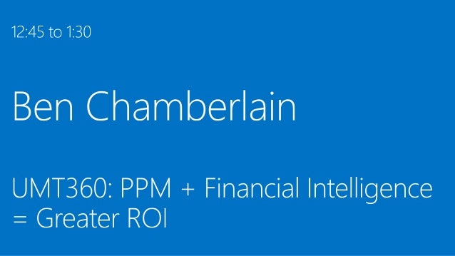 Ben Chamberlain, UMT360: PPM + Financial Intelligence = Greater ROI